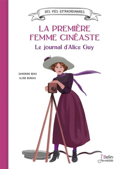 première femme cinéaste (La) : le journal d'Alice Guy |