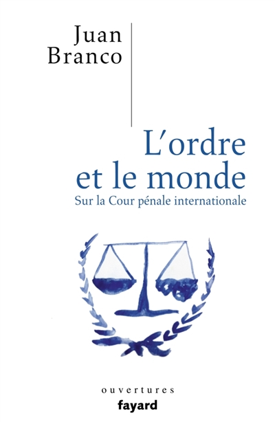L' ordre et le monde : critique de la Cour pénale internationale   Branco, Juan. Auteur