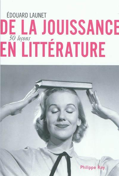 De la jouissance en littérature : 50 leçons   Launet, Edouard. Auteur
