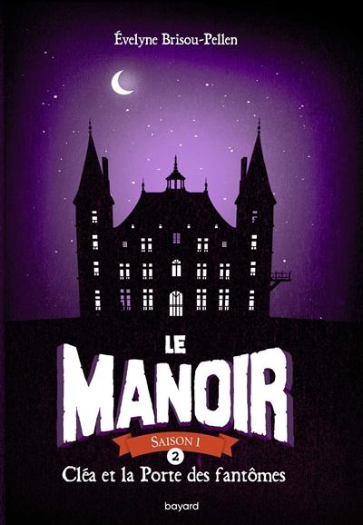 Le manoir : saison 1. Vol. 2. Cléa et la porte des fantômes