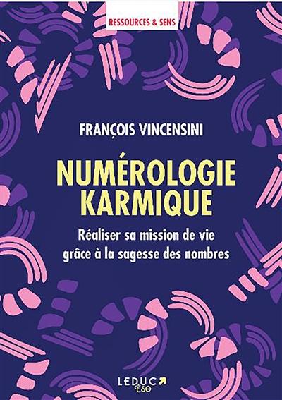 Numérologie karmique : réaliser sa mission de vie grâce à la sagesse des nombres