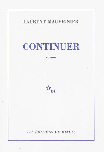 Continuer | Mauvignier, Laurent (1967-....). Auteur
