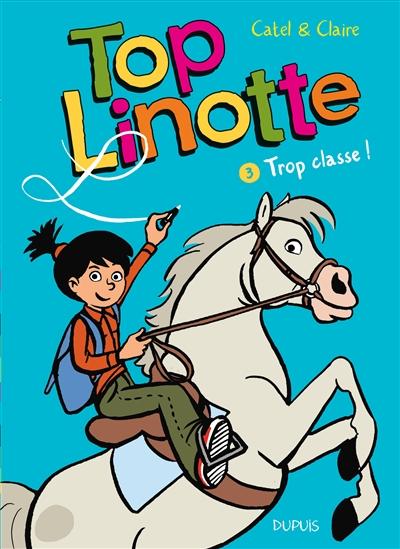 Top Linotte. Vol. 3. Trop classe !