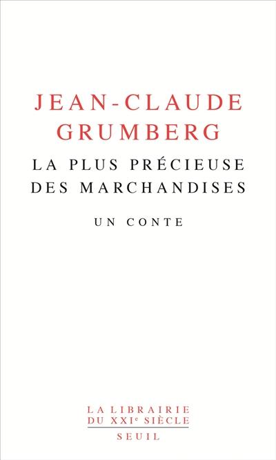 La  plus précieuse des marchandises : un conte / Jean-Claude Grumberg   Jean-Claude Grumberg
