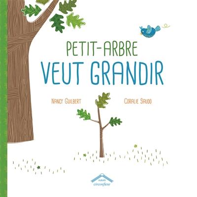 Petit-Arbre veut grandir   Guilbert, Nancy. Auteur