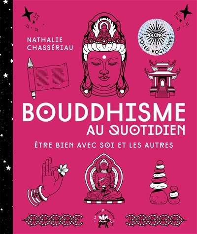 Bouddhisme au quotidien : être bien avec soi et les autres