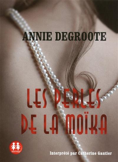 Les perles de la Moïka / Annie Degroote   Degroote, Annie (1949-....). Auteur