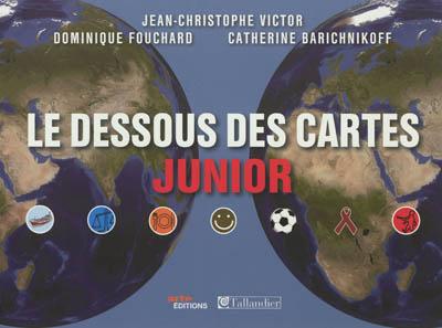 [Le ]dessous des cartes junior / Jean-Christophe Victor, Dominique Fouchard, Catherine Barichnikoff | Jean-Christophe Victor