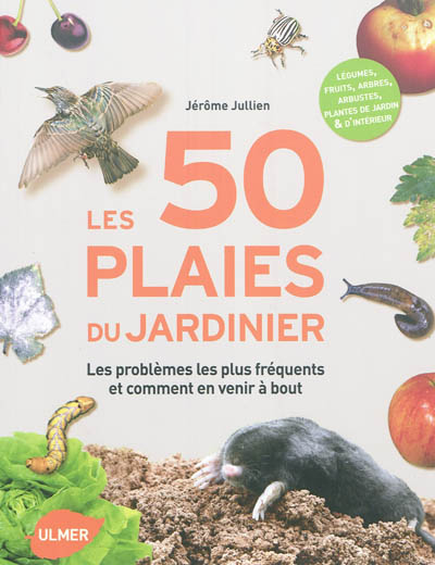 Couverture de : Les 50 plaies du jardinier : les problèmes les plus fréquents et comment en venir à bout