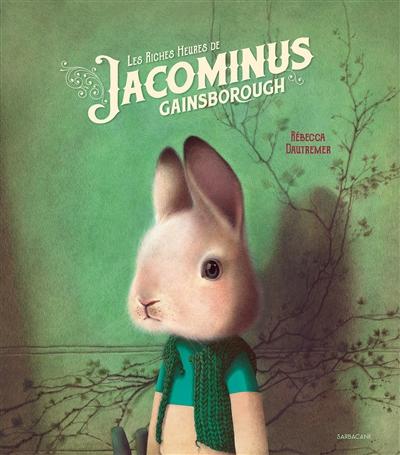 Les riches heures de Jacominus Gainsborough / Rébecca Dautremer   Dautremer, Rébecca (1971-....). Auteur
