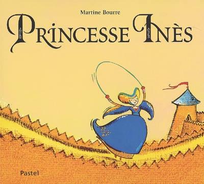 Princesse Inès / Martine Bourre | Bourre, Martine (1949-....). Auteur