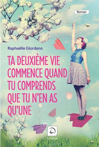 Ta deuxième vie commence quand tu comprends que tu n'en a qu'une   Giordano, Raphaëlle (1974-....). Auteur
