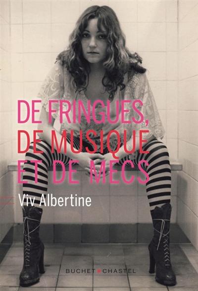 De fringues, de musique et de mecs / Viv Albertine | Albertine, Viv (1954-....). Auteur