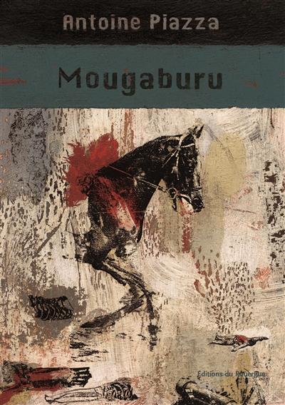 Mougaburu / Antoine Piazza | Piazza, Antoine (1957-....). Auteur