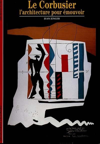 Le Corbusier : l'architecture pour émouvoir | Jenger, Jean