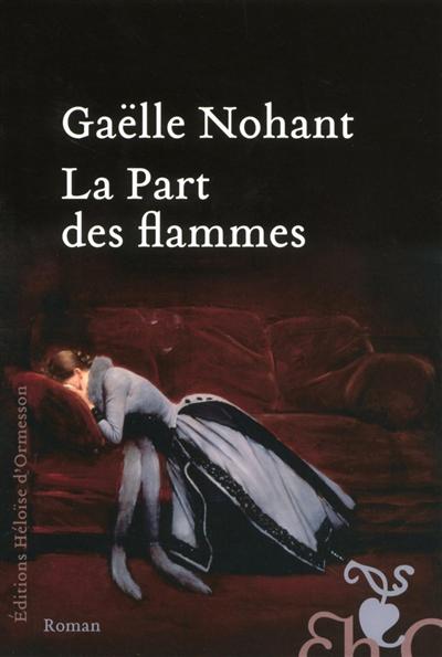 La part des flammes / Gaëlle Nohant | Nohant, Gaëlle (1973-....). Auteur