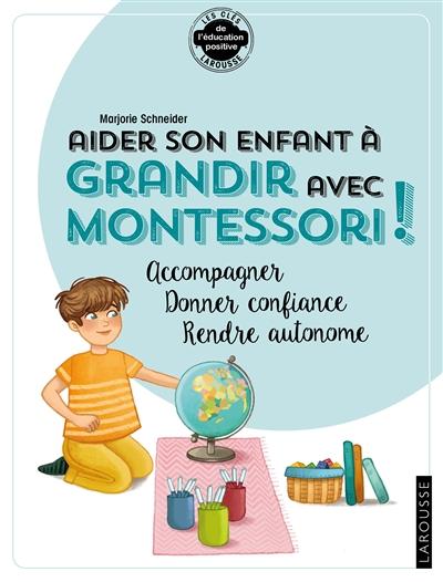 Aider son enfant à grandir avec Montessori : accompagner, donner confiance, rendre autonome