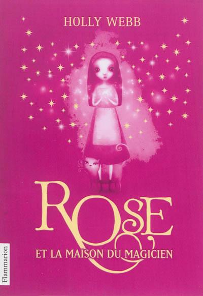 Rose. Vol. 1. Rose et la maison du magicien