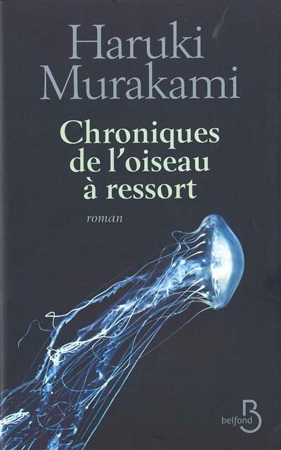 Chroniques de l'oiseau à ressort / Haruki Murakami | Murakami, Haruki (1949-....). Auteur