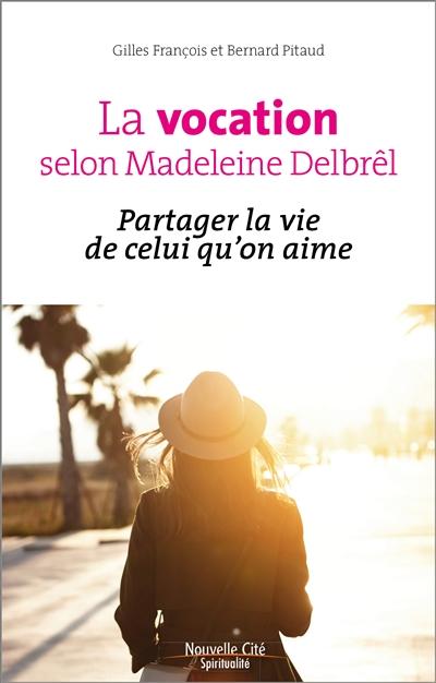 La vocation selon Madeleine Delbrêl : partager la vie de celui qu'on aime