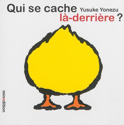Qui se cache là-derrière ? / Yusuke Yonezu   Yonezu, Yusuke (1982-....). Auteur