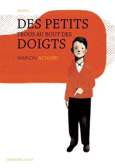 Des petits trous au bout des doigts : roman / Marion Achard   Achard, Marion. Auteur