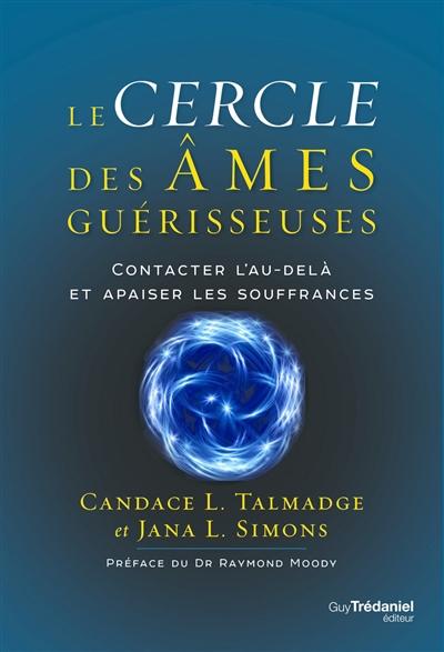 Le cercle des âmes guérisseuses : contacter l'au-delà et apaiser les souffrances