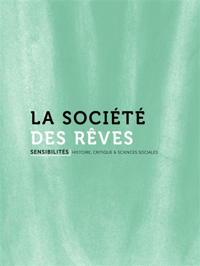 Sensibilités, n° 4. La société des rêves