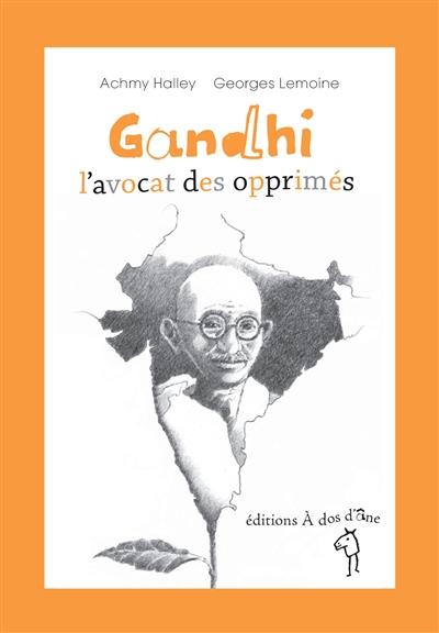 Gandhi, l'avocat des opprimés / Achmy Halley | Halley, Achmy (1961-....). Auteur