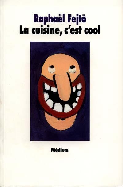 La cuisine, c'est cool | Fejtö, Raphaël (1974-....). Auteur