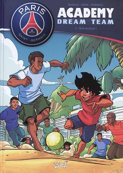 Paris Saint-Germain Academy : dream team. Vol. 2. Paris do Brasil !