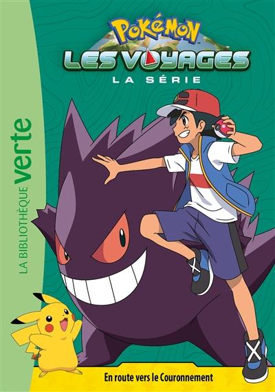 Pokémon : la série Les voyages. Vol. 8. En route vers le couronnement
