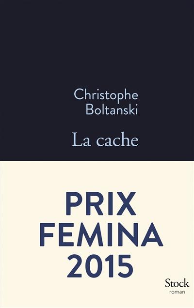 La cache / Christophe Boltanski   Boltanski, Christophe (1944-....). Auteur