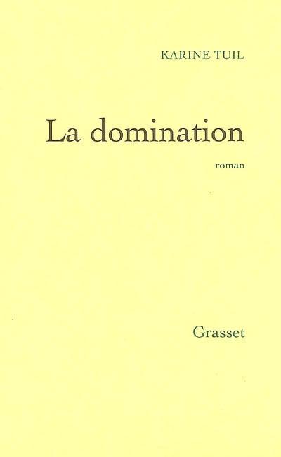 La domination : roman / Karine Tuil | Tuil, Karine (1972-....). Auteur