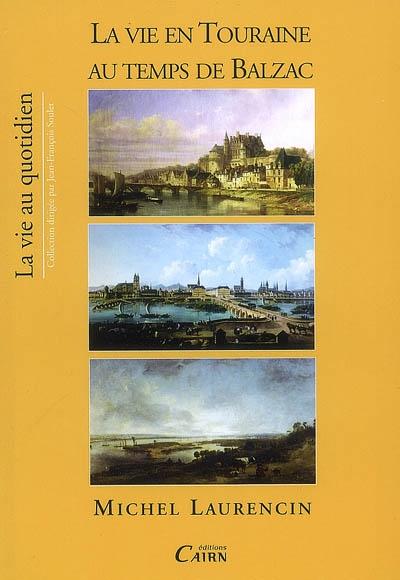 La vie en Touraine au temps de Balzac / Michel Laurencin | Laurencin, Michel (1944-....)