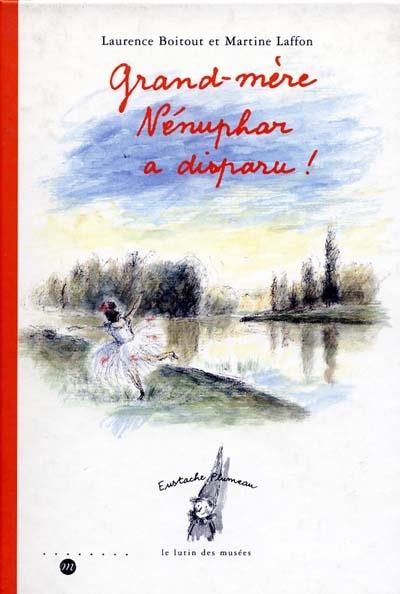 Eustache Plumeau, le lutin des musées. Vol. 1999. Grand-mère Nénuphar a disparu