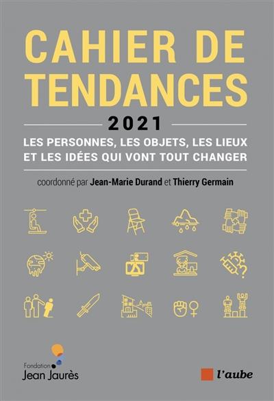 Cahier de tendances 2021 : les personnes, les objets, les lieux et les idées qui vont tout changer