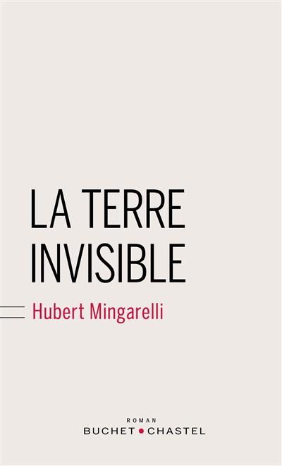terre invisible (La) | Mingarelli, Hubert (1956-....). Auteur
