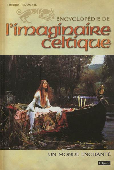 Encyclopédie de l'imaginaire celtique : un monde enchanté | Jigourel, Thierry (1960-....). Auteur