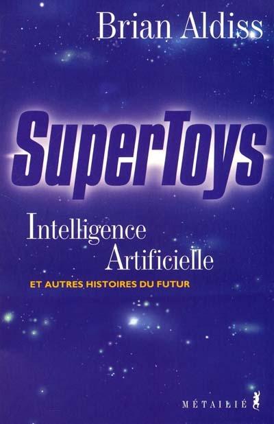 Supertoys : Intelligence Artificielle et autres histoires du futur | Aldiss, Brian Wilson (1925-2017). Auteur