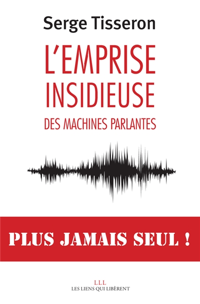 L'emprise insidieuse des machines parlantes | Tisseron, Serge (1948-....). Auteur