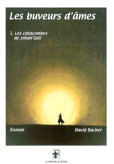 Les buveurs d'âmes. Vol. 1. Les catacombes de Johan'Gall