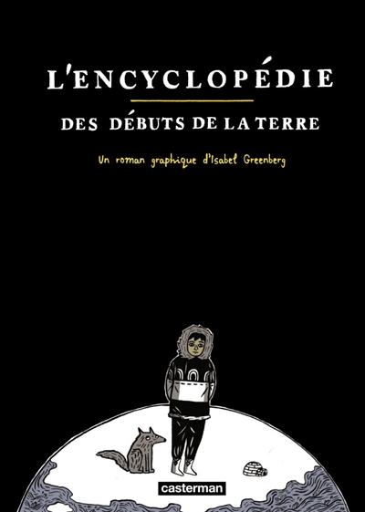 encyclopédie des débuts de la Terre (L') | Greenberg, Isabel. Auteur