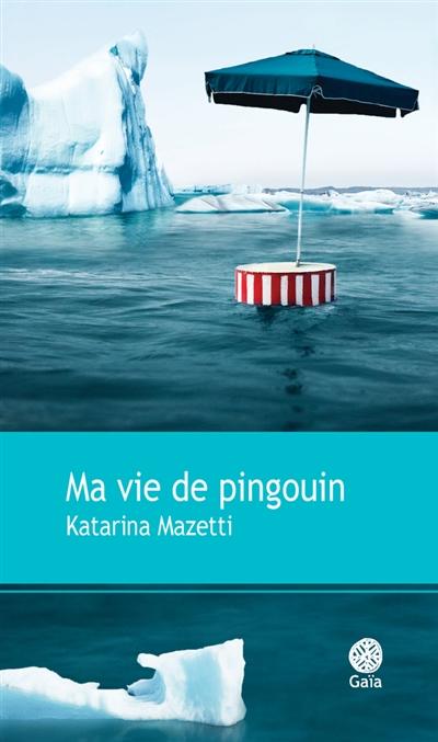 Ma vie de pingouin : roman / Katarina Mazetti | Mazetti, Katarina (1944-....). Auteur