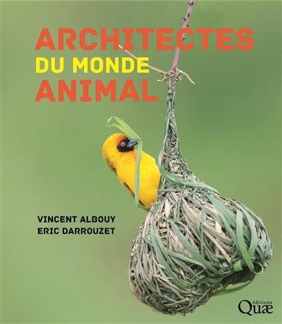 Architectes du monde animal | Albouy, Vincent (1959-..) - entomologiste. Auteur