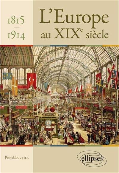 L' Europe au XIXe siècle : aspects politiques, sociaux et économiques / Patrick Louvier,...   Louvier, Patrick. Auteur