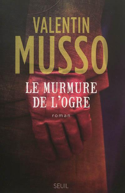 Le murmure de l'ogre : roman / Valentin Musso | Musso, Valentin (1977-....). Auteur