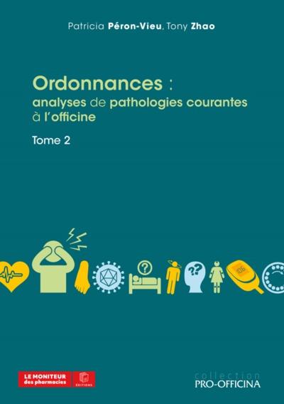 Ordonnances : analyses de pathologies courantes à l'officine. Vol. 2