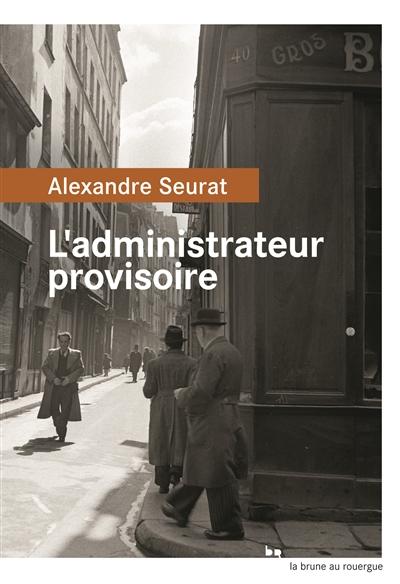 L'administrateur provisoire | Seurat, Alexandre (1979-....). Auteur
