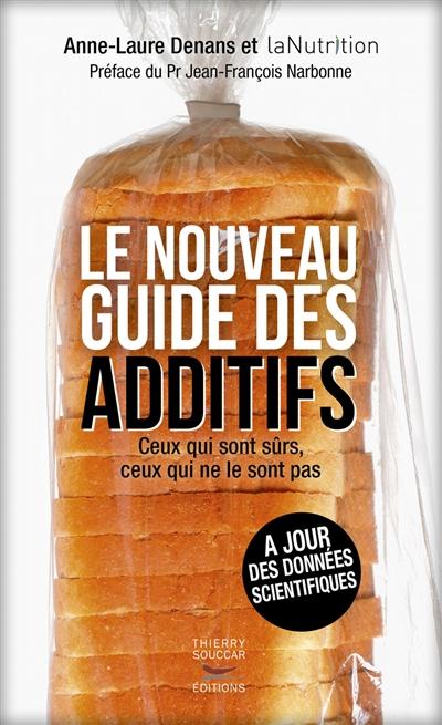 Le nouveau guide des additifs : ceux qui sont sûrs, ceux qui ne le sont pas | Denans, Anne-Laure. Auteur